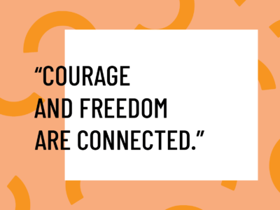 courage and freedom are conencted