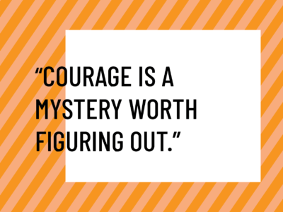 journey to courage courage is a mystery worth figuring out
