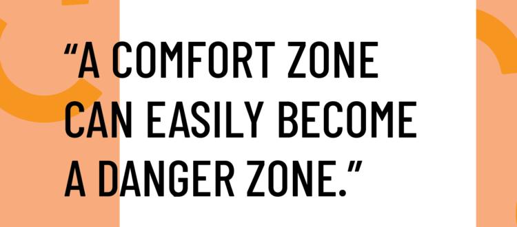 comfort zones can become danger zones