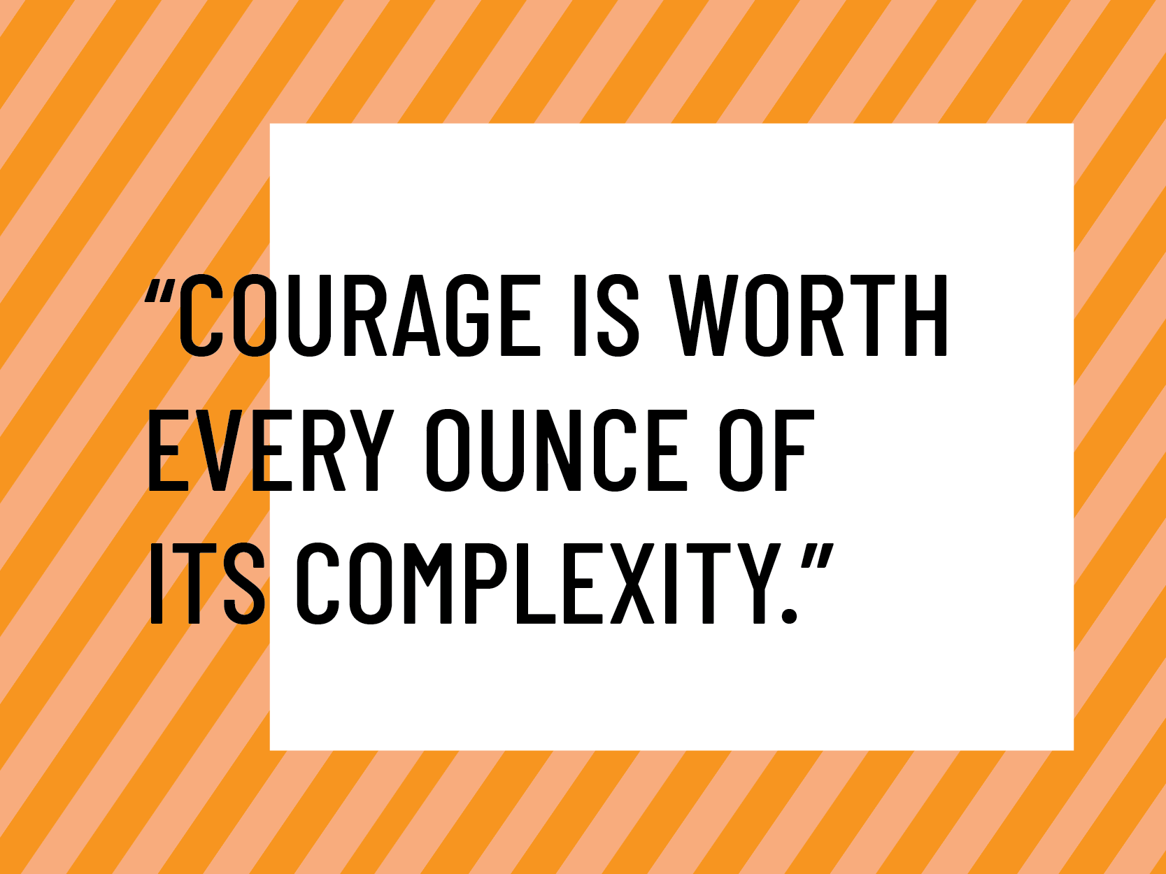 Courage is worth its complexity