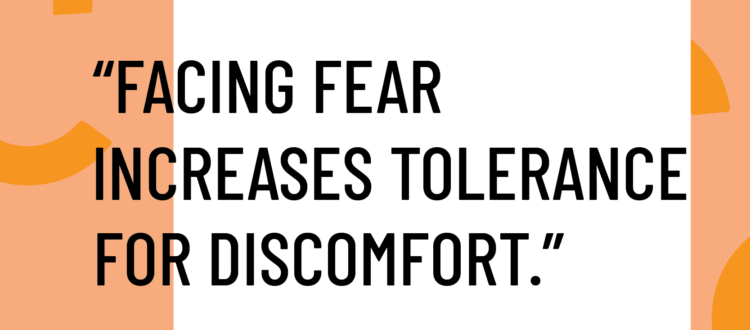 facing fear increases tolerance for discomfort