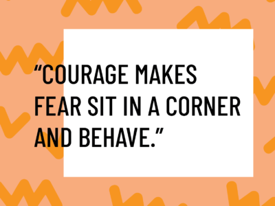 courage does not equal fearlessness