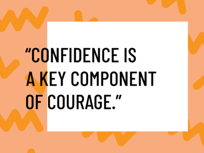 confidence is a key component of courage