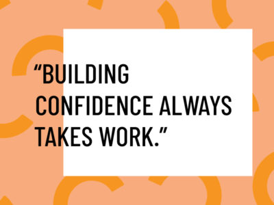 Building confidence always takes work