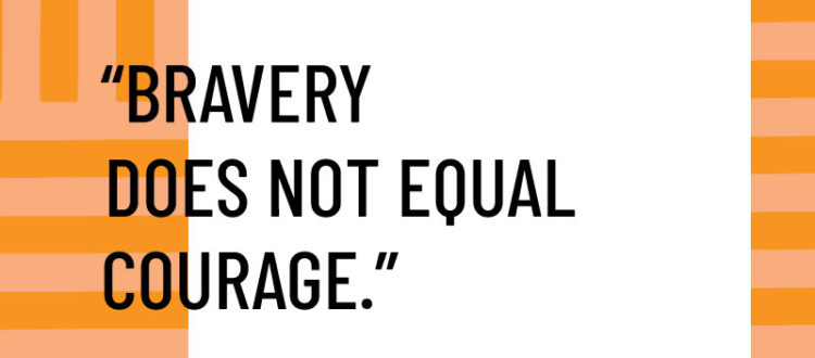 Bravery does not equal courage
